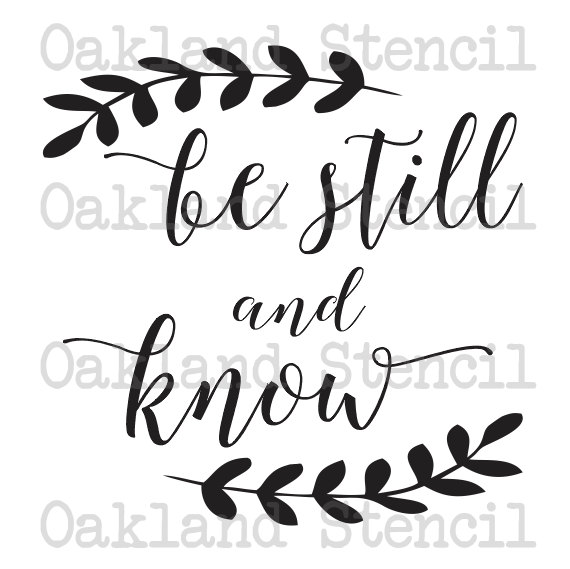 Inspirational STENCIL *be still and know* 6 sizes for.