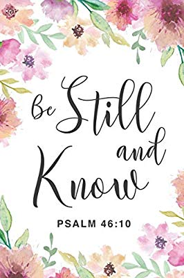 Be Still and Know Psalm 46: 10: Sweet And Inspirational.
