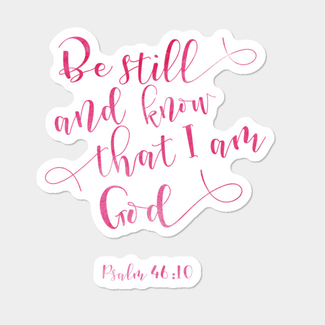 Be Still And Know That I Am God Psalm 46:10 Bible Verse Sticker By  TheBlackCatPrints Design By Humans.