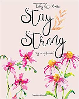 Today list planner: Stay Strong: keep moving forward: 3.