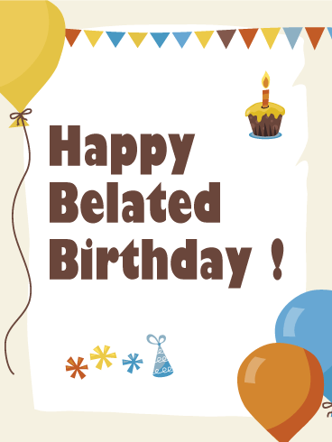 Send Free Happy Belated Birthday Greeting Card To Loved Ones On.