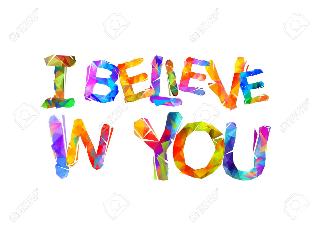 I believe in you. Motivational inscription of triangular letters.