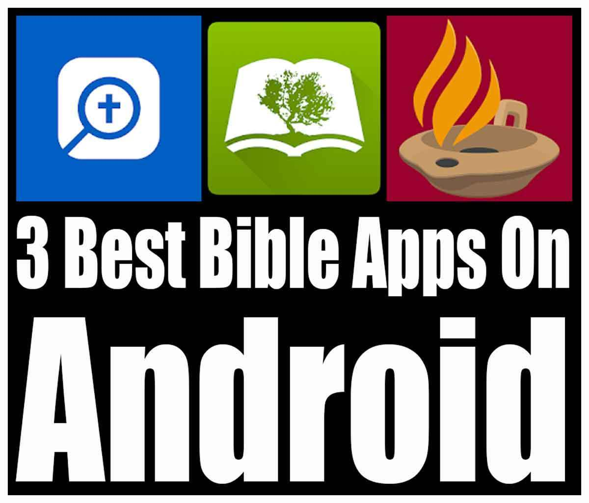 3 Best Android Bible Study Apps For 2019.