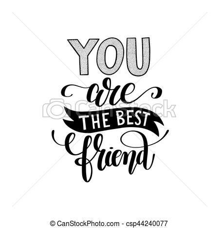 you are the best friend black and white hand written lettering.