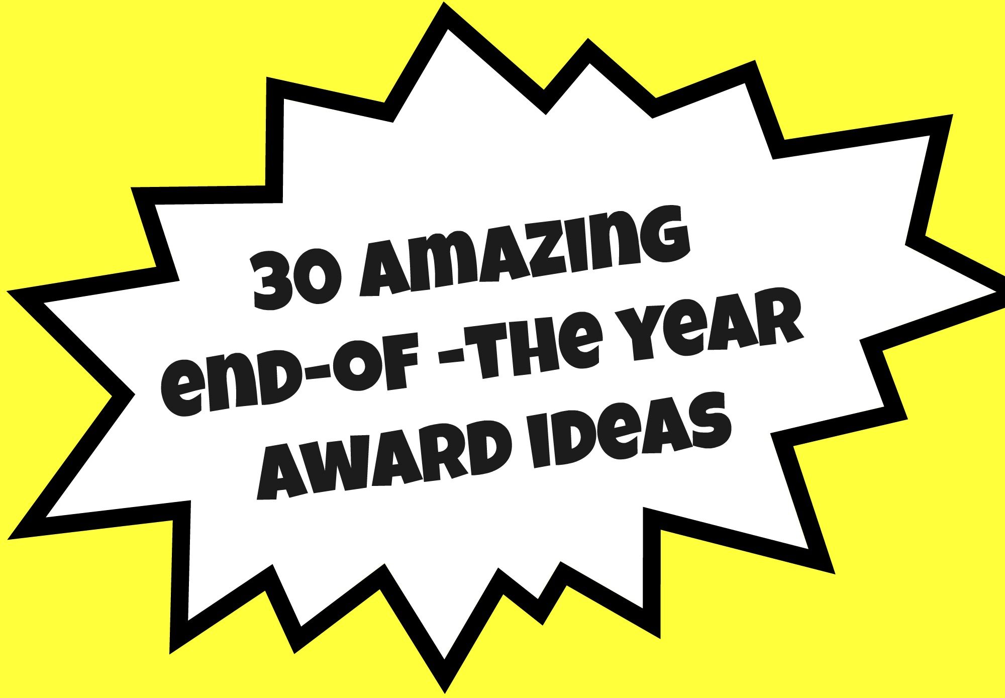 30 Amazing End of the Year Award Ideas.