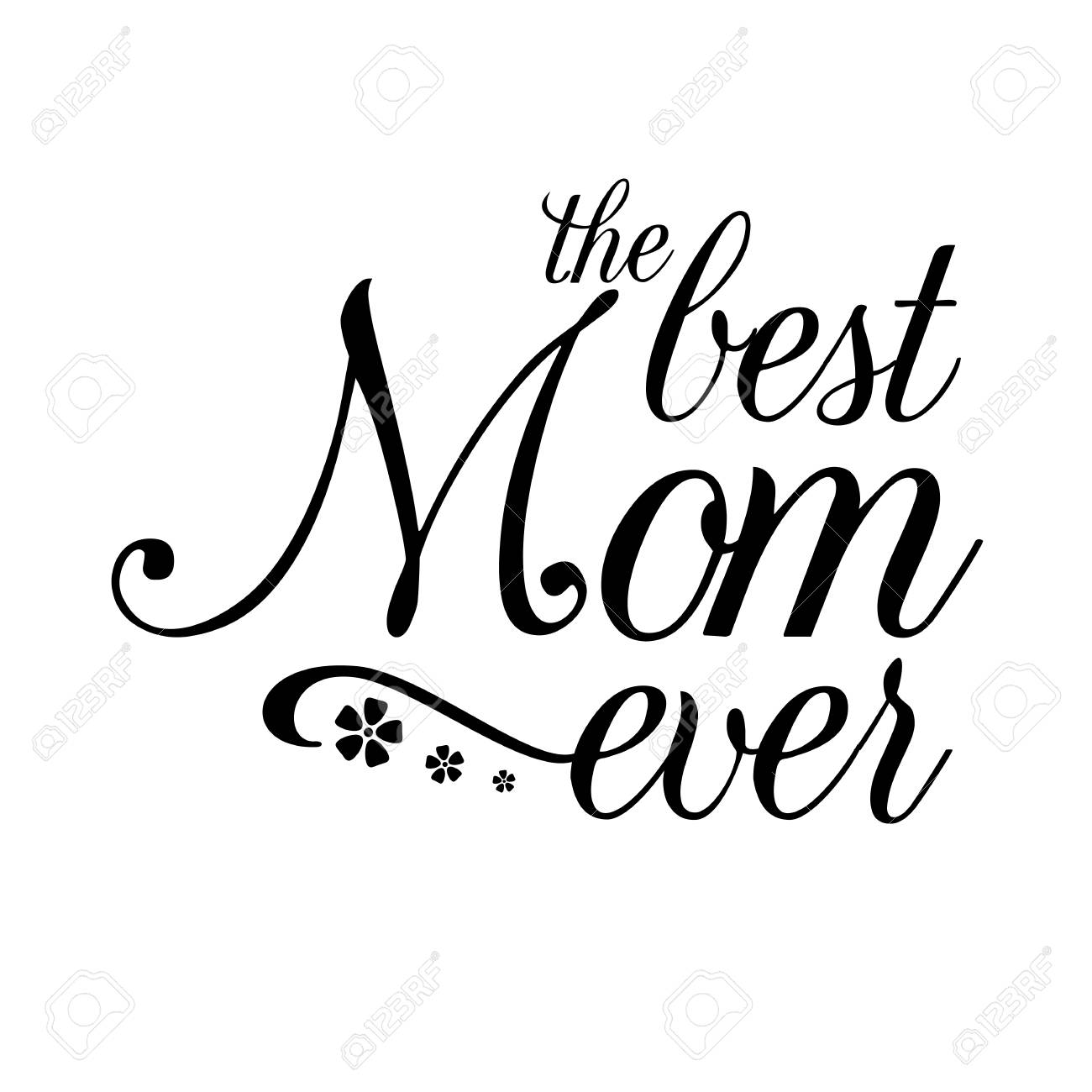 Hand Drawn elegant modern lettering of The Best Mom Ever isolated...