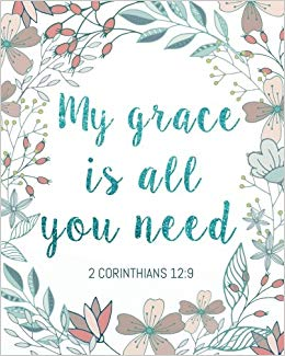 2 Corinthians 12:9 My grace is all you need: A Christian.