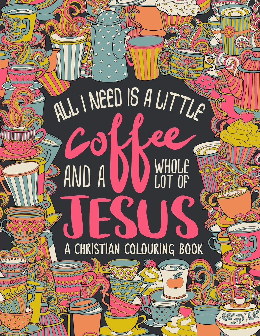 A Christian Colouring Book: All I Need is a Little Coffee.