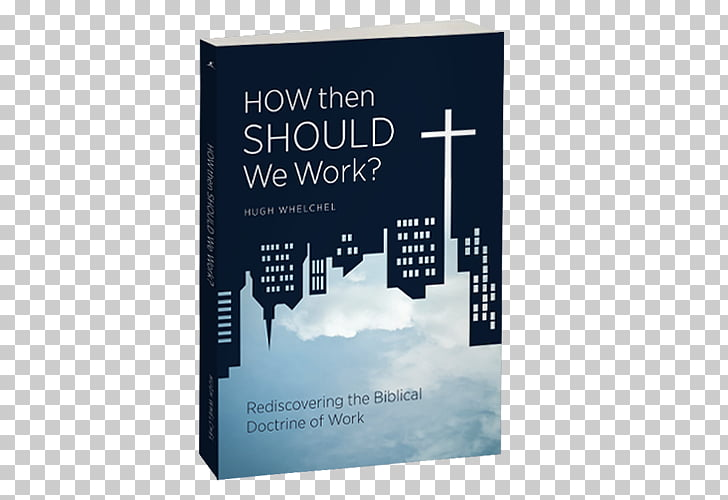 How Then Should We Work? Rediscovering the Biblical Doctrine.