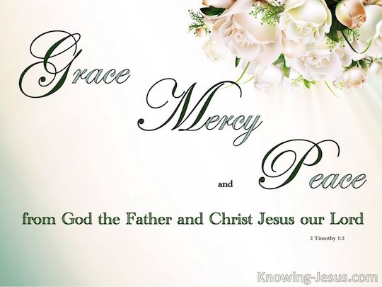 To Timothy, my beloved son: Grace, mercy and peace from God.