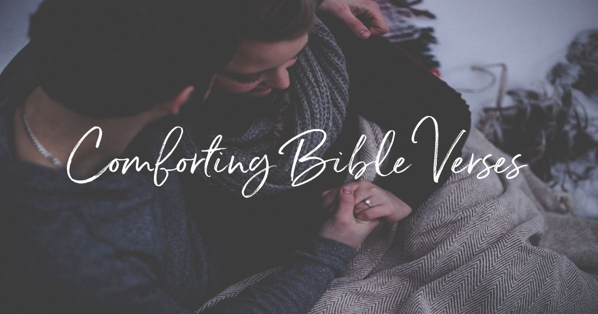 20 Comforting Bible Verses to Warm Your Heart.