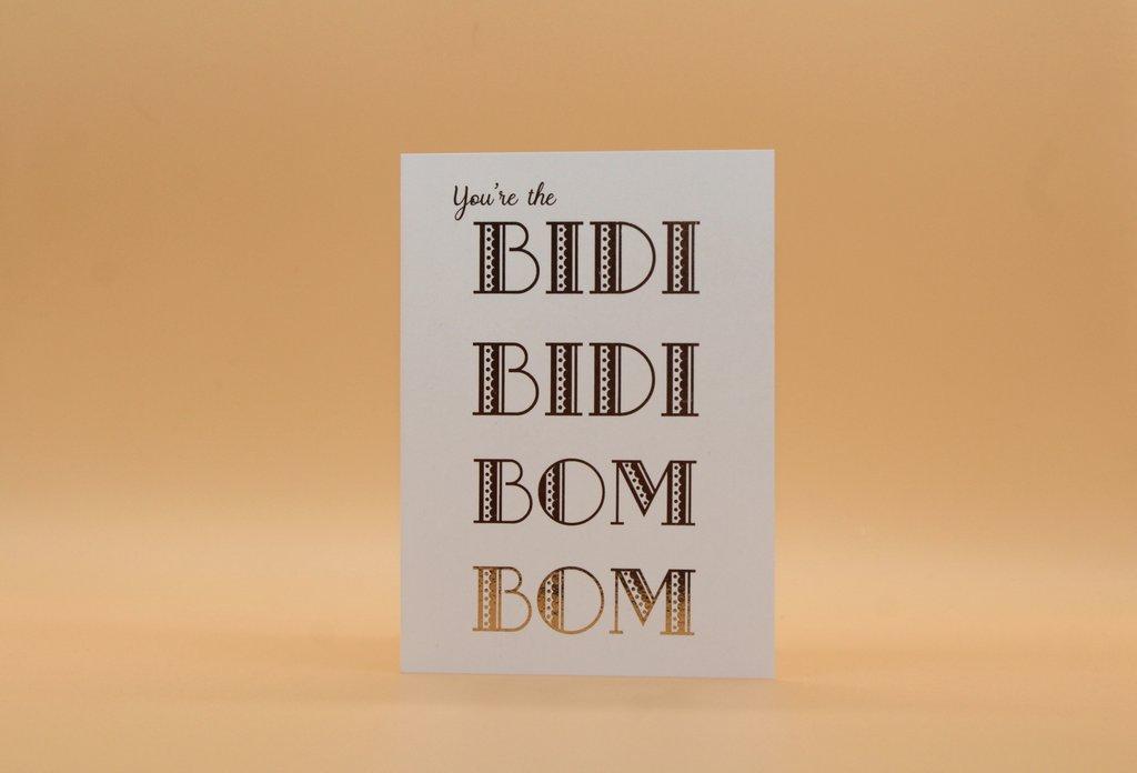 You\'re the Bidi Bidi Bom Bom.