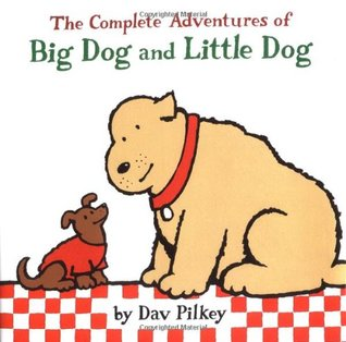 The Complete Adventures of Big Dog and Little Dog by Dav Pilkey.