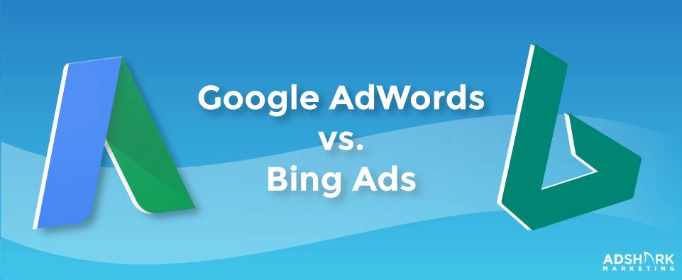 Google Adwords vs Bing Ads.
