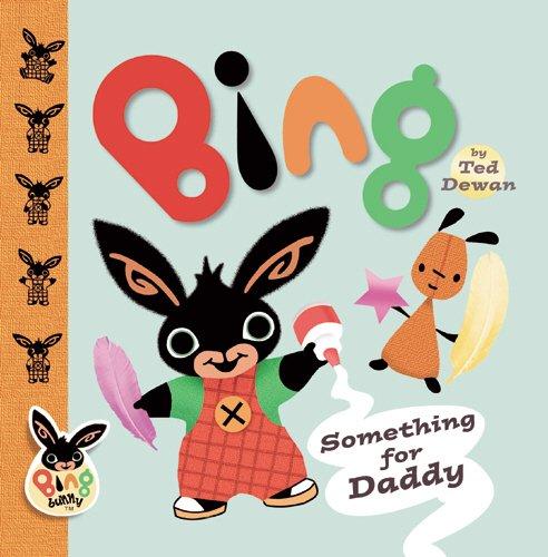 Bing: Something for Daddy: Ted Dewan: 9780385605960: Amazon.