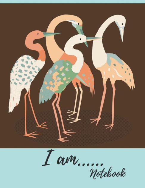 I am..Notebook: Crane Birds Writing Journal: 8.5 x 11 College Ruled  Composition Planner for School:Doodles, Drawings, Writing Pad for Taking.