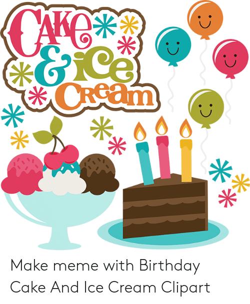 CAKOR CRsam Make Meme With Birthday Cake and Ice Cream Clipart.