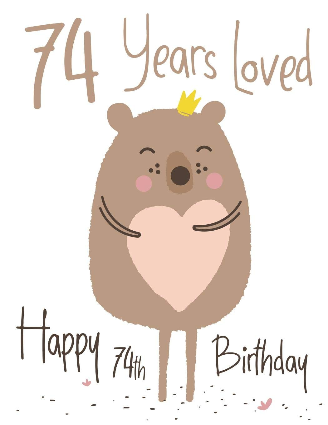 Happy 74th Birthday: 74 Years Loved, Show Your Love and Say.