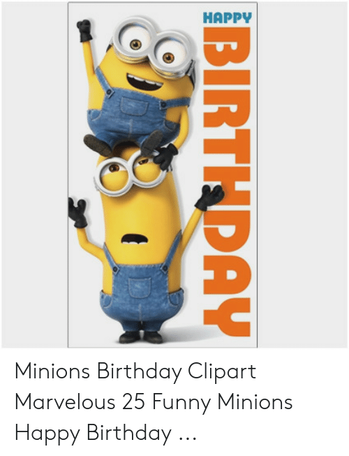 BIRTHDAY Minions Birthday Clipart Marvelous 25 Funny Minions Happy.