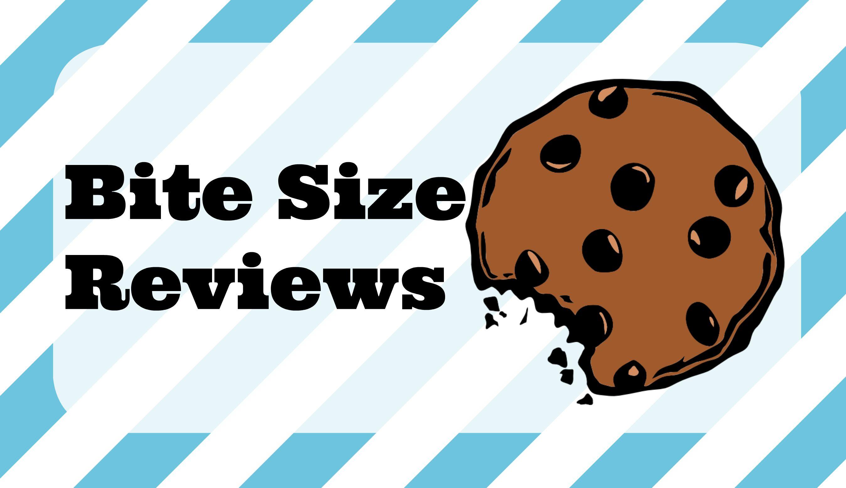 Bite Size Reviews.