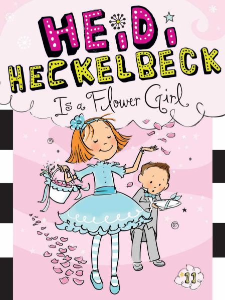 Heidi Heckelbeck Is a Flower Girl (Bk. 11).