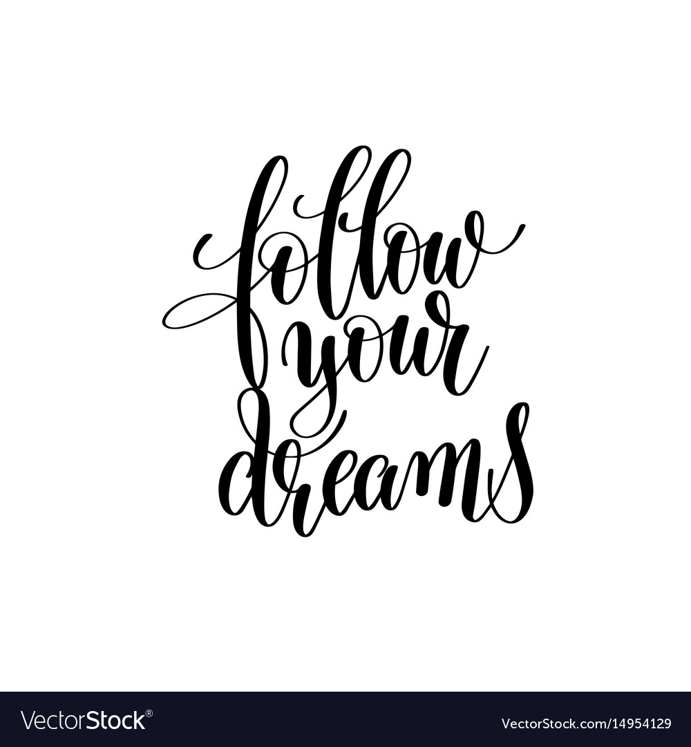 Follow your dreams black and white handwritten.