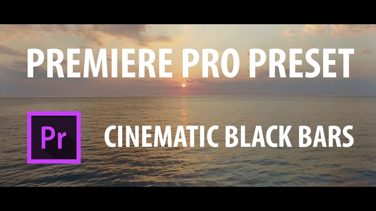Premiere Pro Preset: Cinematic Black Bars.