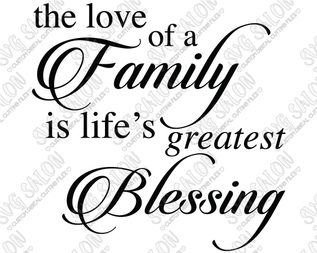 The Love Of A Family Is Life's Greatest Blessing Custom DIY Vinyl Sign  Decal Cutting File in SVG, EPS, DXF, JPEG, and PNG Format.