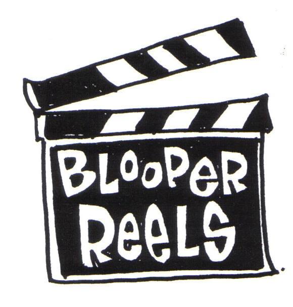 Bloopers 4.