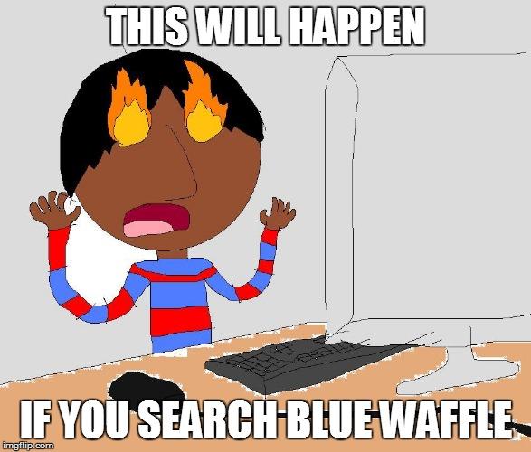 blue waffle.