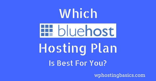 Which Bluehost Hosting Plan is Best in 2019: Basic, Plus, Choice Plus.