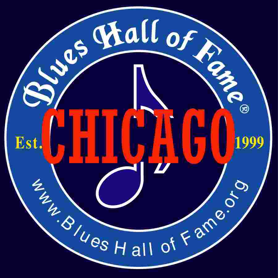 Chicago Blues Hall of Fame ® Artists inducted into the Blues Hall.