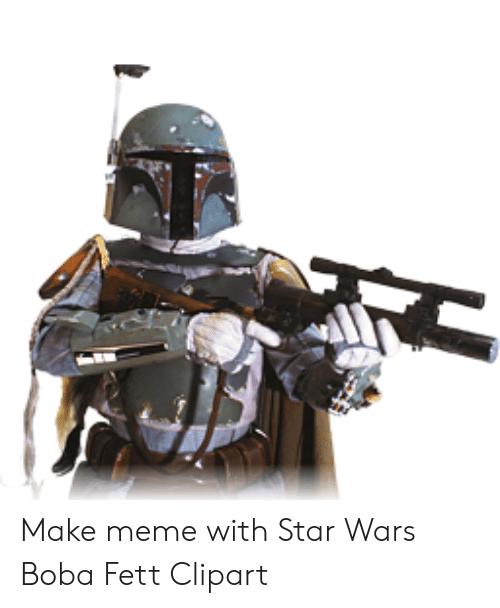 Make Meme With Star Wars Boba Fett Clipart.