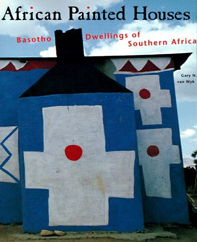 African Painted Houses: Basotho Dwellings of Southern Africa by.