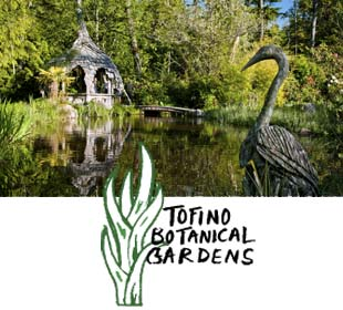 Tofino Botanical Gardens.