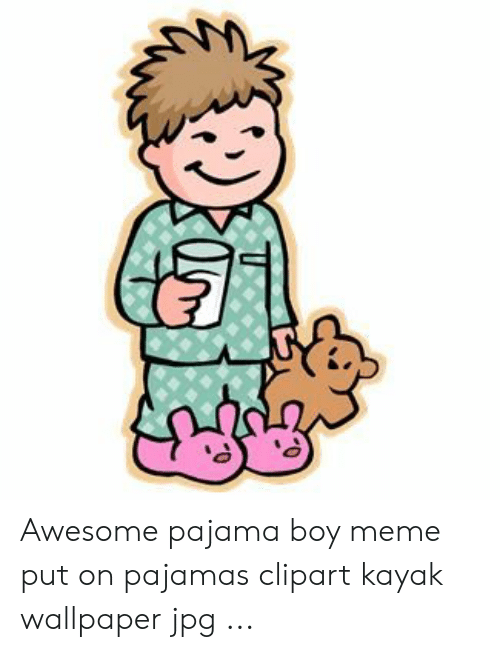 Awesome Pajama Boy Meme Put on Pajamas Clipart Kayak Wallpaper Jpg.
