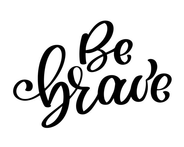 Be brave hand drawn quote about courage and braveness.