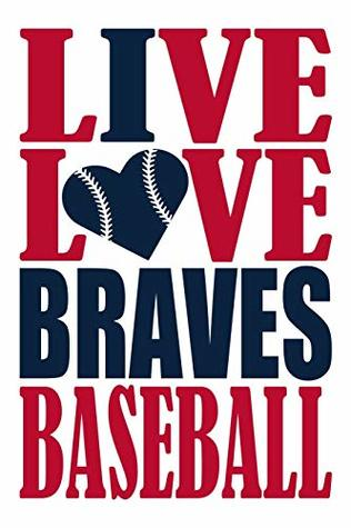Live Love Braves Baseball Journal: A lined notebook for the Atlanta.