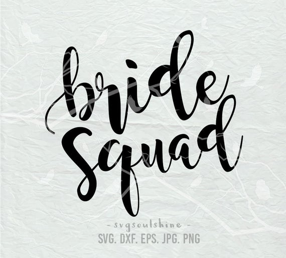 Bride Squad SVG File Silhouette Cutting Cricut Clipart Print Vinyl wall  decor sticker T Shirt Design Transfer Bride Bridal Party Bridesmaids.