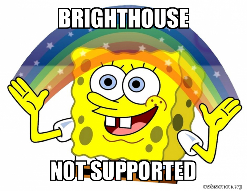 Brighthouse Not supported.