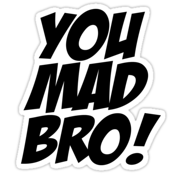 U Mad Bro PNG Transparent U Mad Bro.PNG Images..