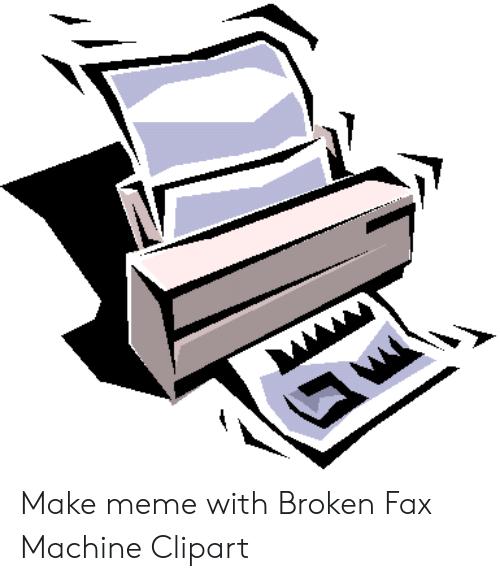 Make Meme With Broken Fax Machine Clipart.