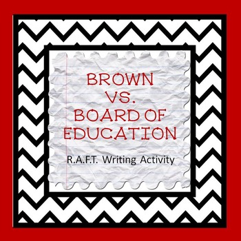 Brown vs. Board of Education R.A.F.T. Writing Activity.