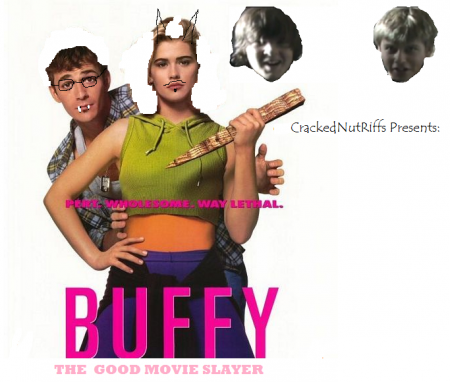 CrackedNutRiffs Presents: Buffy the Vampire Slayer..