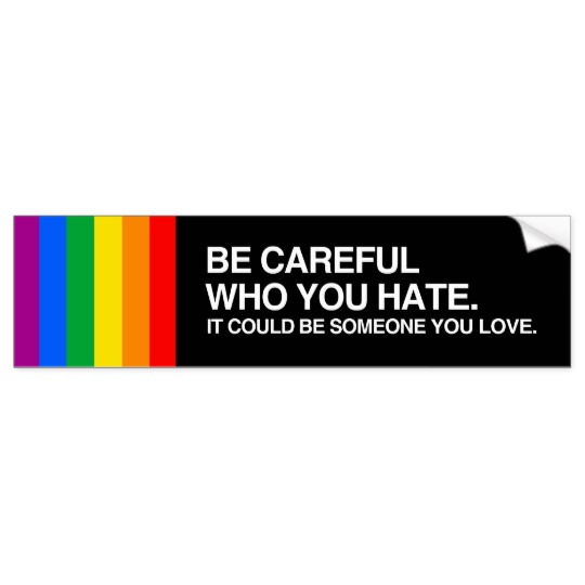 BE CAREFUL WHO YOU HATE.png Bumper Sticker.