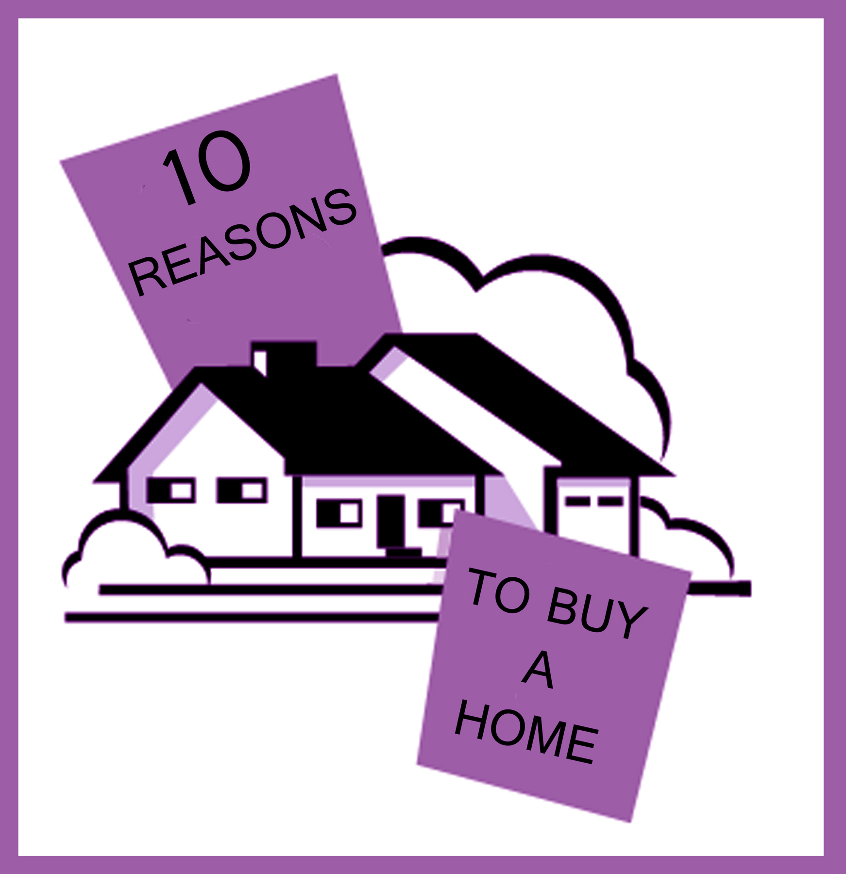 10 Reasons To Buy a Home.