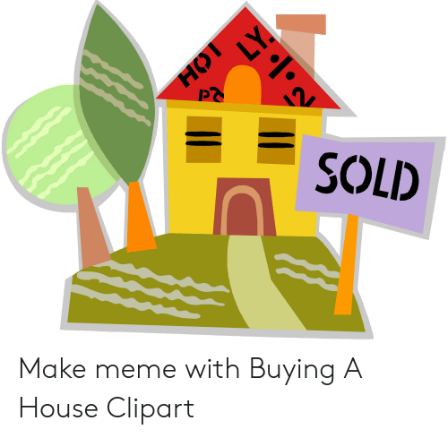 Make Meme With Buying a House Clipart.