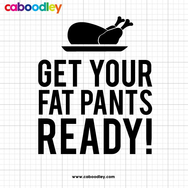 Get Your Fat Pants Ready Svg Cut File, Dxf Cut File, Clipart, Printable,  Instant Download.