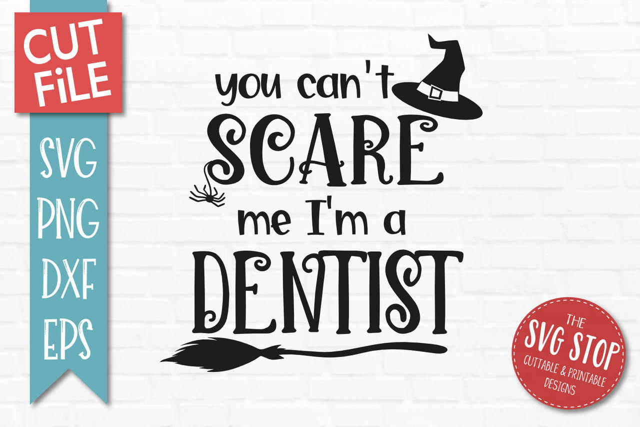 Can\'t Scare Me I\'m A Dentist.