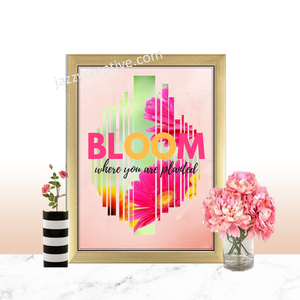 Art Print: Bloom Where You Are Planted.